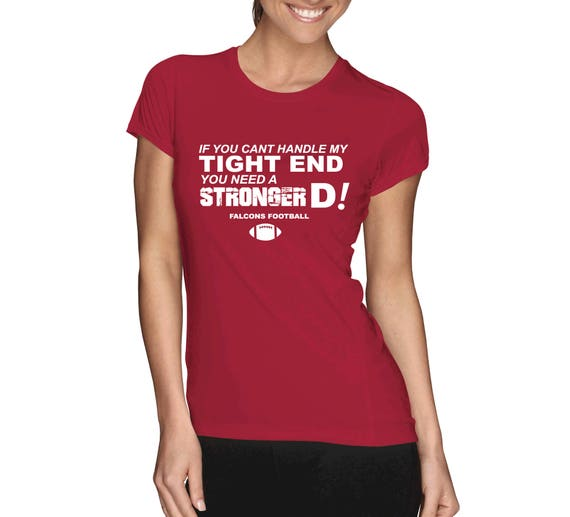 Falcons Shirt If You Can t Handle My Tight End You  293c1af8e1