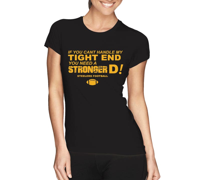 new styles fdb1e 74fd7 Steelers Shirt - If You Can't Handle My Tight End, You need a Stronger D ,  Pittsburgh Football Shirt S M L Xl Xxl