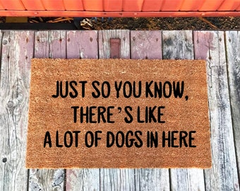 2 Sizes - Just So You Know, There's Like A Lot Of Dogs In Here - Welcome Mat - Coir Door Mat - Doormat - 18 x 30 and 24 x 36