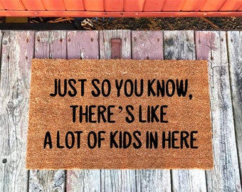 2 Sizes - Just So You Know, There's Like A Lot Of Kids In Here - Welcome Mat - Coir Door Mat - Doormat - 18 x 30 and 24 x 36