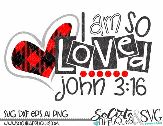 I Am So Loved John 3 16 Svg Valentines Day Svg Easter Svg Etsy