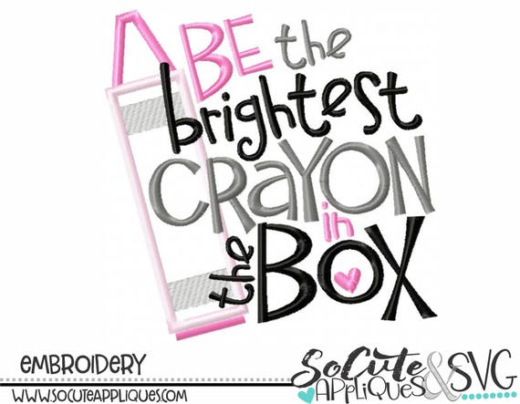 back to school embroidery be the brightest crayon in the box etsy