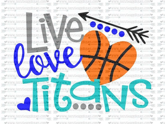 Live Love Titans basketball svg, team spirit svg, basketball cut file socuteappliques, scrapbook file, SvG Sayings