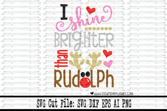 I Shine Brighter Than Rudolph Christmas Svg Socuteappliques Etsy