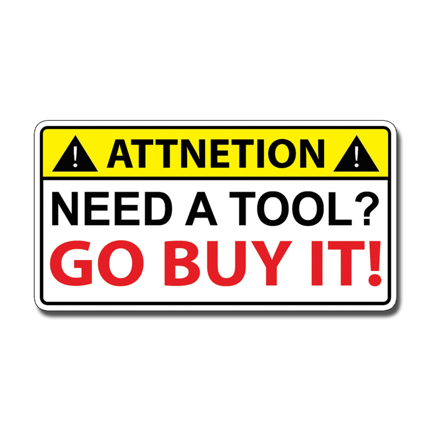 Need a Tool GO BUY IT Warning Caution Toolbox Box Sticker Decal Mechanic Set