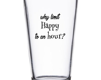 why limit Happy to an Hour? Pint Glass