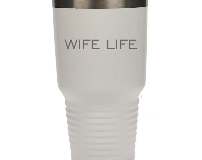 Wife Life - Stainless Steel Tumbler with Clear Lid - Choice of 12 - 20 - 30 oz, Colors & Your Own Text - Custom Engraved - Birthday Gift