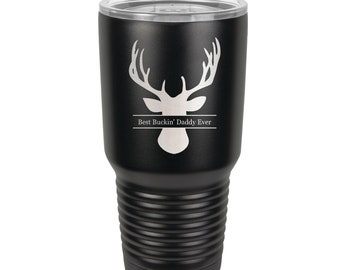 Best Buckin' DADDY Deer Head Design Tumbler Stainless Steel 30 oz Laser Engraved Like A Yeti - Choices of Seventeen Colors and Saying