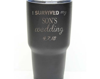 I Survived My Son's Wedding - Stainless Steel Tumbler with Clear Lid - Choices of 12 - 20 - 30 ounce, Color, Date & Name – Custom Engraved