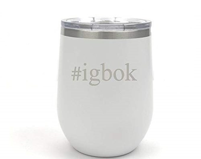 Its Going To Be OK - 12 ounce Tumbler - #igbok - Stainless Steel Custom Engraved with a Clear Lid - Choices of Color, Hash Tag & Fonts