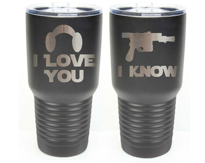 I Love You I Know - Star Wars Inspired Set of 2 Stainless Steel Tumblers with a Clear Lid - Choices of 12 - 20 - 30 ounce, Color & Text