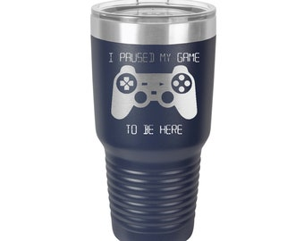 Gamer I paused my game to be here Custom Engraved 30 ounce Stainless Steel Tumbler with a Clear Lid - Choices of Color