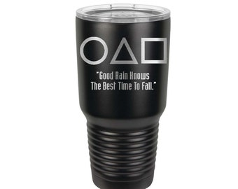Squid Games Inspired Quote Good Rain Knows Engraved 30 ounce Stainless Steel Tumbler with a Clear Lid - Choices of Color