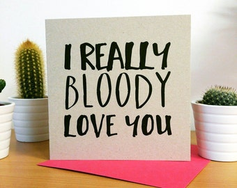 I bloody love you valentine card or anniversary card   Valentine card for her or him