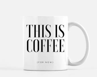This is Coffee (For Now) Mug // Mug for coffee lover, mug for friend, mug for coworker, funny coffee mug, coffee addict gift