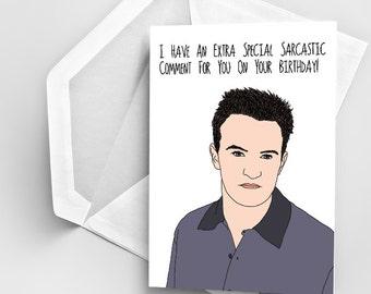 Happy Birthday Greeting Card, Chandler Bing Birthday Card, Sarcastic Comment Card, Greeting Card Birthday, Pun Birthday Card Friends Tv Show