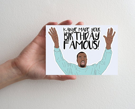 Birthday Greeting Card Kanye Made Your Birthday Famous Etsy
