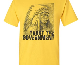 Trust The Government Ask An Indian Native American Men's Tee Shirt 1806