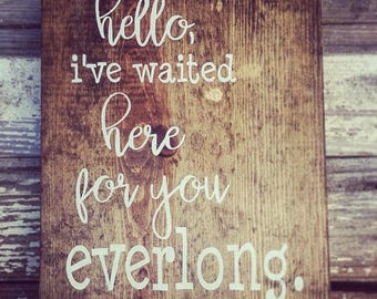 Hello I've waited here for you everlong, hand painted wood sign, song lyrics wood sign, everlong lyrics, distressed wood sign