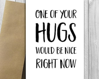 PRINTED One of your hugs would be nice right now -  5x7 Greeting Card - Funny Anniversary, Love, Birthday, Friendship Notecard