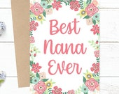 Best Nana Ever - Mother's Day / Birthday / Any Occasion -  5x7 PRINTED Floral Watercolor Greeting Card - Flowers Notecard