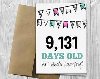 PRINTED 25th Birthday - 9,131 days old, but who's counting - 5x7 Greeting Card