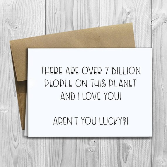 PRINTED There are over seven billion people on this planet and I love you!  Aren't you lucky?! -  5x7 Greeting Card