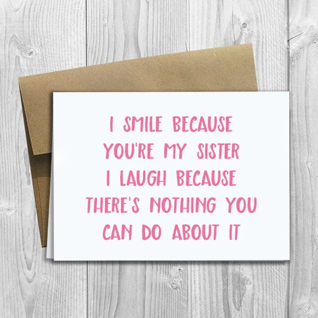 PRINTED I Smile Because You're My Sister 5x7 Greeting Card - Funny Love, Birthday, Friendship Notecard
