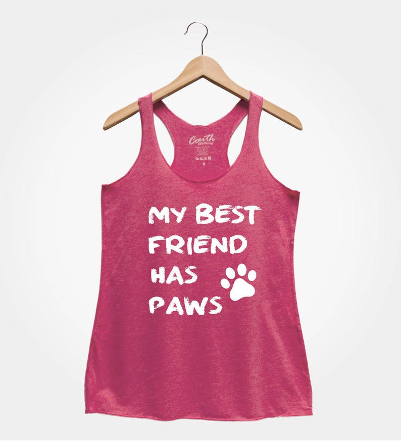 My Best Friend Has Paws Dog Lover Funny Tank Top Dog Tank Top Women/'s Tank Top Dog Mom Graphic Tee Sarcastic Tank Top