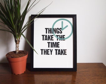 """Things Take The Time They Take - 8""""x10"""" - Limited Edition Screenprint"""