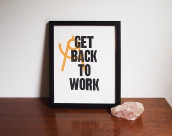 """Get Back To Work - 8""""x10"""" - Limited Edition Screenprint"""