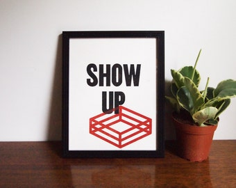 """Show Up - 8""""x10"""" - Limited Edition Screenprint"""