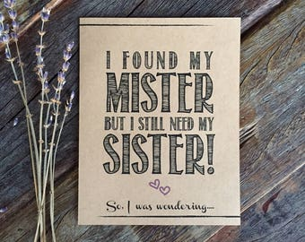 I found my Mister but I still need my Sister! Sister Proposal Funny Bridesmaid Card. Ask Sister Card. Mister Sister Invite. Best friend Card