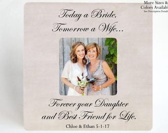 Mother of Bride Gift to Mom Thank You Gift Parents Wedding Personalized Picture Frame Today a Bride Tomorrow a Wife Forever your Daughter