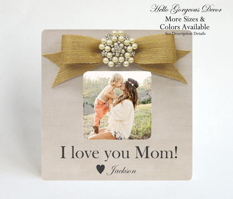 Mom Mother Picture Frame Gift to Mom from Son Birthday Gift for Mother from Daughter I LOVE YOU MOM Personalized Photo Frame Mommy Mum Gifts