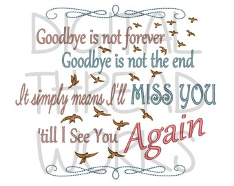 Sympathy Loss of Loved One Memory Embroidery Design for 4x4 5x7 and 6x10 inch hoops. Instant Download Digital files. Goodbye Is Not Forever.