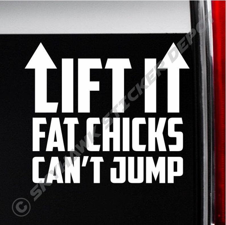 971a4969 Lift It Fat Chicks Can't Jump Funny Bumper Sticker Vinyl   Etsy