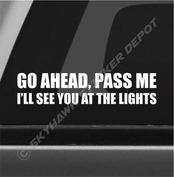 Go ahead pass me funny bumper sticker vinyl decal car sticker funny quote prank window decal joke for jeep honda mazda bmw ford dodge