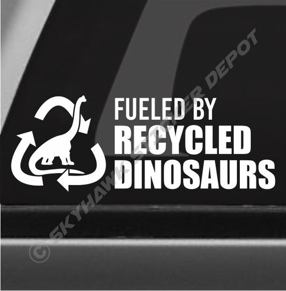 Fueled By Recycled Dinosaurs Funny Bumper Sticker Vinyl Decal Etsy