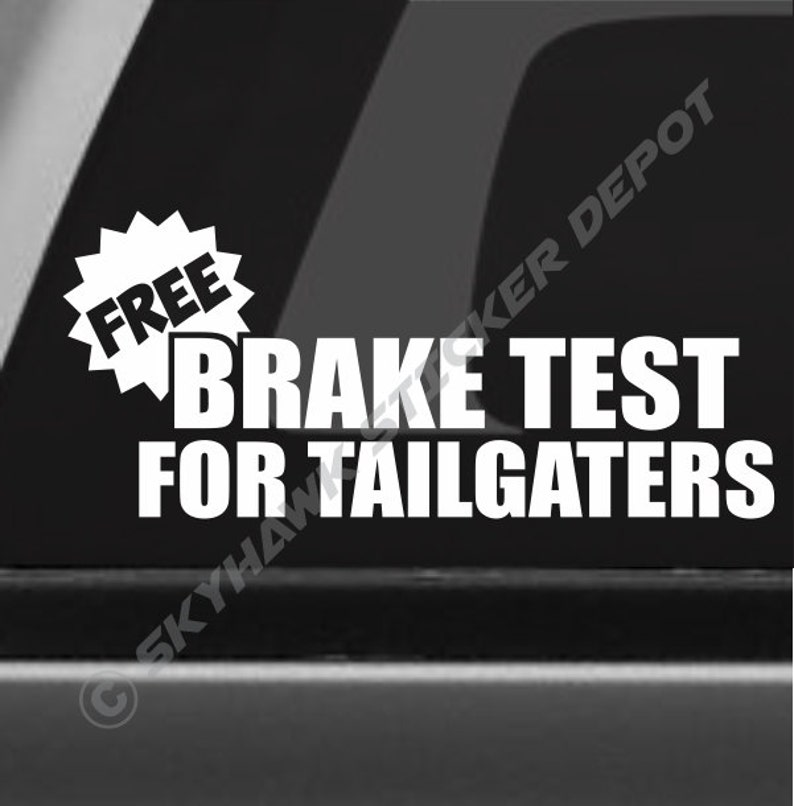 b0674a41b0ebc Free Brake Test For Tailgaters Funny Bumper Sticker Vinyl