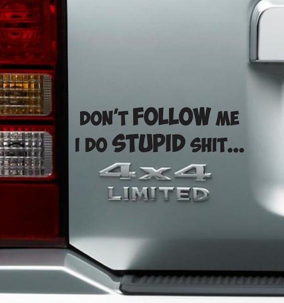 Don/'t follow me i do stupid s**t sticker funny decal vinyl car window sticker