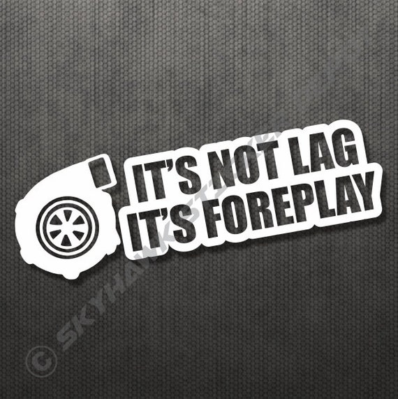 Its Not Lag Its Foreplay Turbo Charger Funny Sticker Etsy - Acura stickers