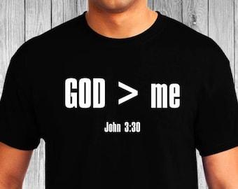 GOD > me - John 3:30 - Christian T-Shirt