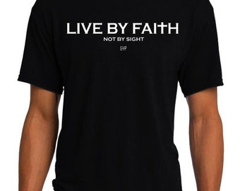 Live By Faith Not By Sight - Christian T-Shirt - Christian Apparel - Faith Shirt - Religious Shirt