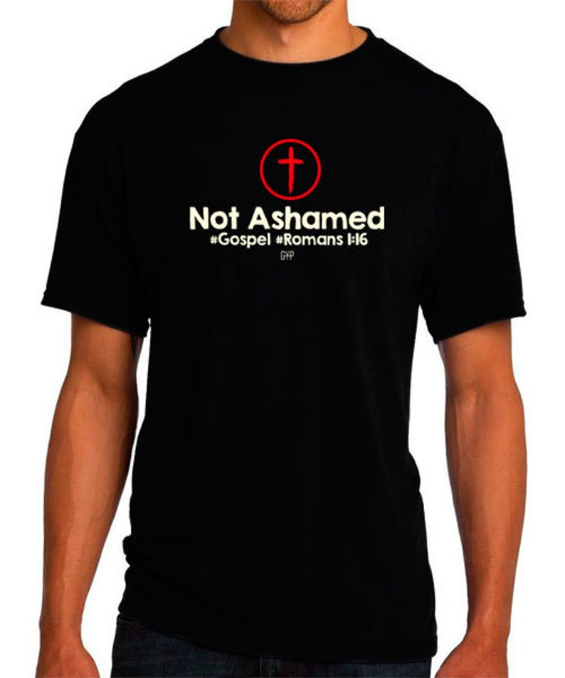 Romans 1:16 Christian T-Shirt  Not Ashamed  Christian image 0