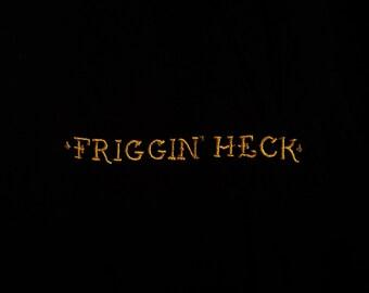 Friggin Heck Embroidered T-Shirt
