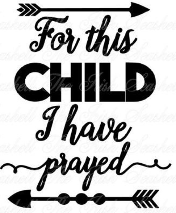 For This Child I Have Prayed Svg Arrow Svg Nursery Svg Baby Etsy
