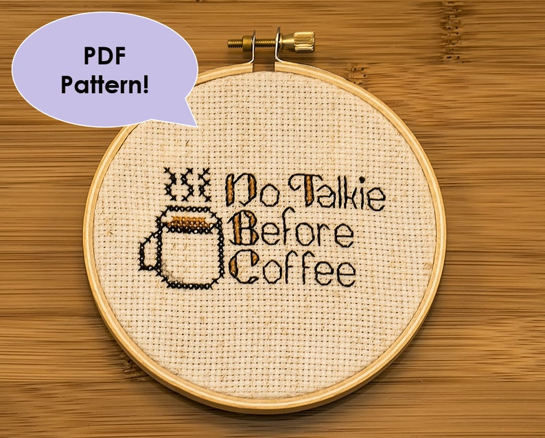 PATTERN No Talkie Before Coffee - Funny Cross Stitch Pattern for Hoop -  Wall Decor/Art for a Caffeine Addict