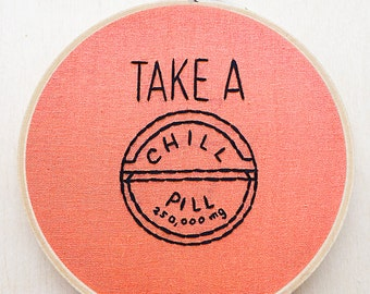 Take a Chill Pill Funny Hand Embroidery Hoop Art Quote Embroidery Fun Phrase Hoop Home Decor Pink Home Decor Pink Wall Art Hoop Wall Art