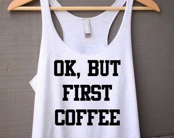 Ok, But First Coffee Tank Top - Coffee Tank Top - Womens Tank Top - Funny Tank Top - Tank Top with Saying
